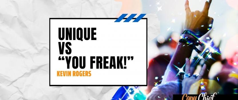 """unique vs """"you freak!"""""""