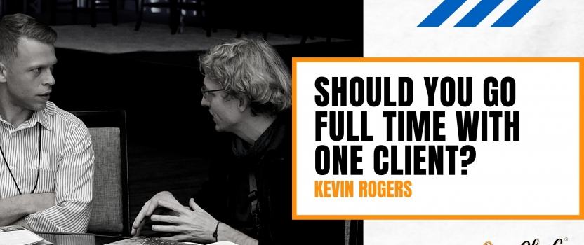Should you go full time with one client?