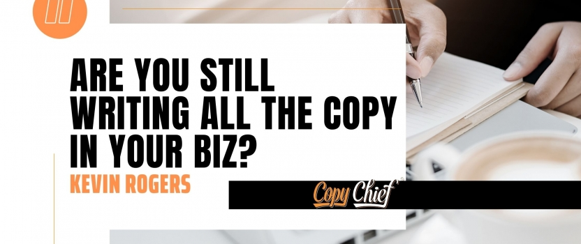 Are you still writing ALL the copy in your biz?