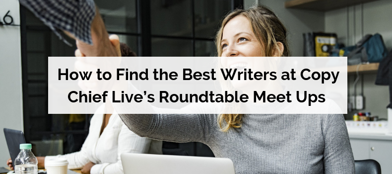 How to Find the Best Writers at Copy Chief Live's Roundtable Meet Ups