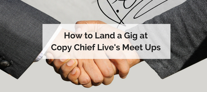How to Land a Gig at Copy Chief Live's Meet Ups