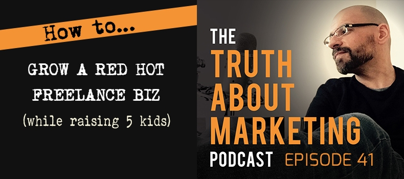 Ep 41: How To Grow A Red Hot Freelance Biz (While Raising 5 Kids)