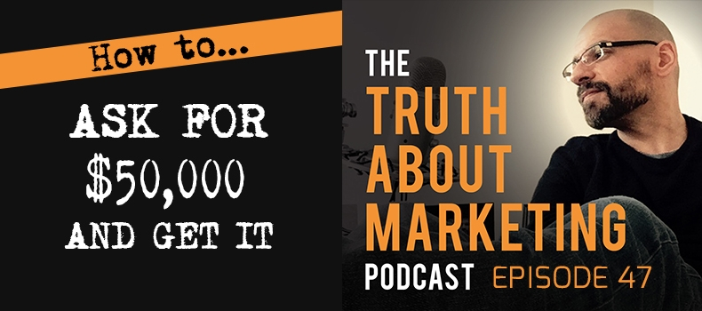 Ep 47: How To Ask For $50,000 And Get It