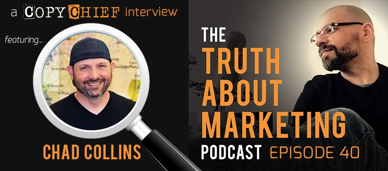 The Truth About Chad Collins - The Truth About Marketing Podcast by Copy Chief